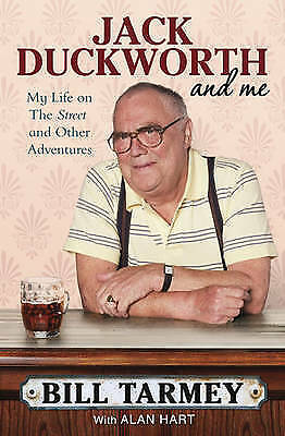 Jack Duckworth and Me: My Life on the Street and Other Adventures by Bill Tarmey