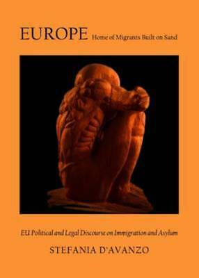 Europe: home of migrants built on sand : EU political and legal discourse on