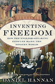 Inventing Freedom: How the English-Speaking Peoples Made the Modern World .. U