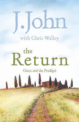 The Return: Grace and the Prodigal by J. John, Chris Walley (Paperback) New Book