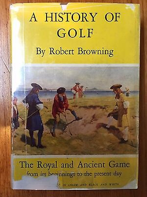 A History of Golf The Royal and Ancient Game, Robert Browning 1955 1st