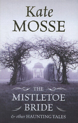 The mistletoe bride & other haunting tales by Kate Mosse (Hardback)