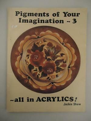 Pigments of Your Imagination 3 All in Acrylics Tole Folk Art Rosemaling Shaw