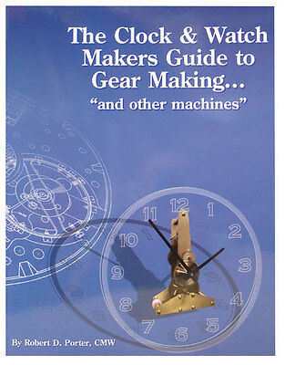 NEW The Clock & Watch Makers Guide to Gear Making & Other Machines (BK-134)