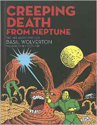 CREEPING DEATH FROM NEPTUNE: THE LIFE AND COMICS OF BASIL WOLVERTON VOL. 1, New,