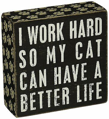 """I Work Hard so Cat can have Better Life  Box Sign Primitives by Kathy 5"""" x 5"""""""