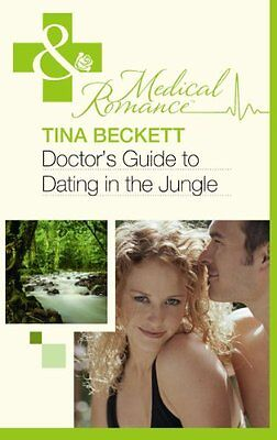 Doctor's Guide to Dating in the Jungle (Mills & Boon Medical) By Tina Beckett
