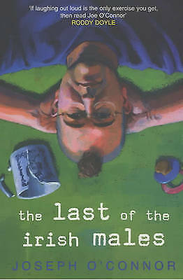 The Last of the Irish Males by Joseph O'Connor (Paperback) New Book