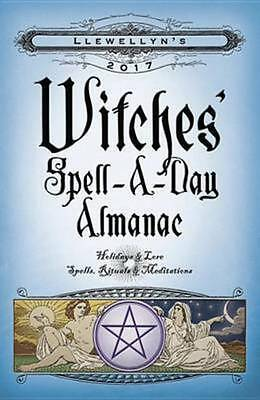 Llewellyn's 2017 witches' spell-a-day almanac: holidays & lore, spells, rituals