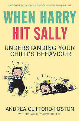When Harry Hit Sally: Understanding Your Child's Behaviour by Andrea...