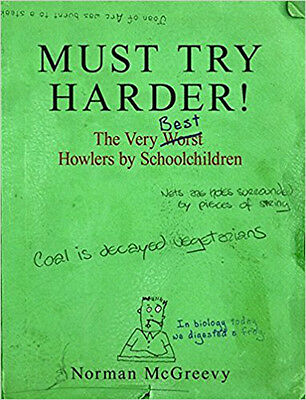Must Try Harder!: The Very Worst Howlers by Schoolchildren, New, Norman McGreevy