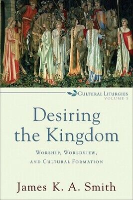 Desiring the Kingdom: Worship, Worldview, and Cultural Formation (Cultur .. NEW
