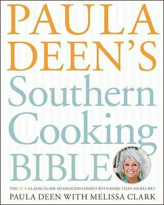 Paula Deen's Southern Cooking Bible: The New Classic Guide to Delicious Dishes