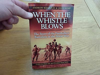 Ww1 When The Whistle Blows Footballers Battalion In Great War Paperback 2011
