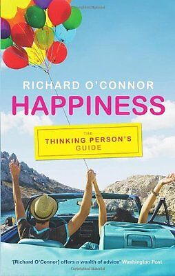 Happiness: The Thinking Person's Guide By Richard O'Connor