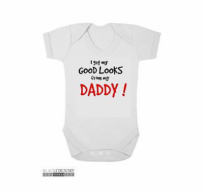 BG019 I GET MY LOOKS DADDY Funny Baby Grow Body Suit Vest BUY 3 GET 1 FREE