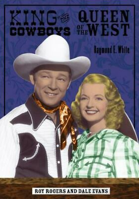 KING of Cowboys QUEEN of West By Raymond E. White Roy Rogers & Dale Evan NEW