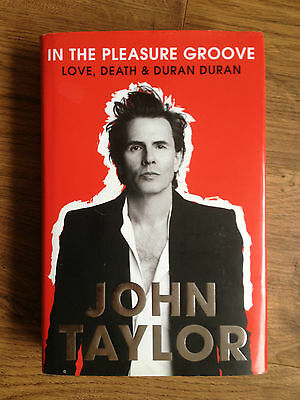 IN THE PLEASURE GROOVE - JOHN TAYLOR DURAN DURAN - HARDBACK 1st 2012