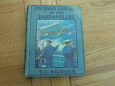 Ww1 On Land And Sea At The Dardanelles Hardback T C Bridges Original