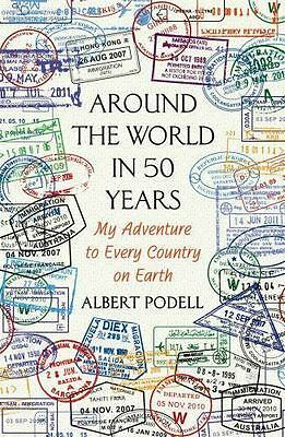 Around the World in 50 Years : My Adventure to Every Country on Earth by Albert