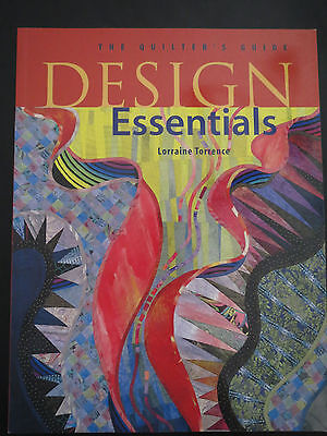 Design Essentials : The Quilter's Guide by Lorraine Torrence (1998, Paperback)