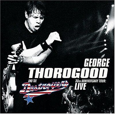 GEORGE THOROGOOD ~ 30TH ANNIVERSARY TOUR ( Best Of ) LIVE CD NEW  & SEALED