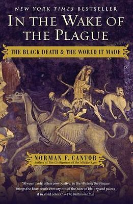 In the Wake of the Plague : The Black Death and the World It Made by Norman F. C
