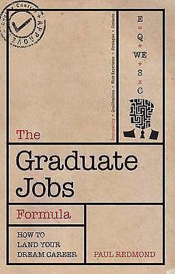 The Graduate Jobs Formula: How To Land Your Dream Career. Paul Redmond
