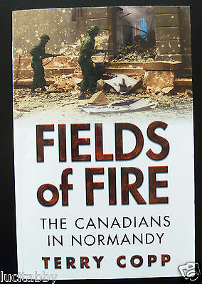 Fields of Fire The Canadians in Normandy by Terry Copp WWII History World War 2
