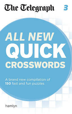 The Telegraph All New Quick Crosswords: 3: A Brand New Compilation of 150 Puzzle