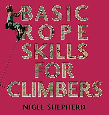 Basic Rope Skills for Climbers - Rock Climbing Book NEW by Nigel Shepherd