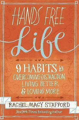 Hands Free Life: Nine Habits for Overcoming Distraction, Living Better, and Lovi