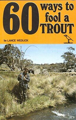 60 WAYS TO FOOL A TROUT Lance Wedlick Fishing Book