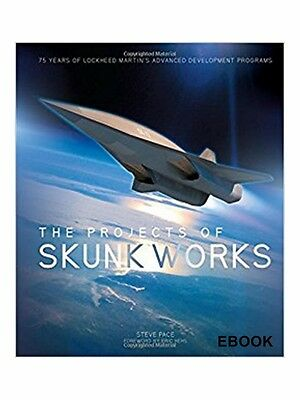 The Projects of Skunk Works: 75 Years of Lockheed Martin's Advanced Development