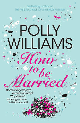 How to be Married by Polly Williams, Book, New (Paperback)