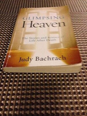 Glimpsing Heaven : The Stories and Science of Life after Death by Judy Bachrach…
