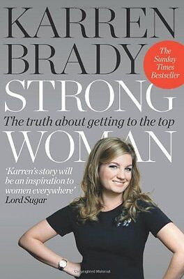 Strong Woman: The Truth About Getting to the Top By Karren Brady