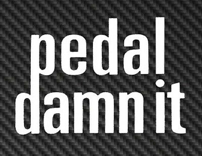Pedal Damn It Sticker for Bike Tube Window Vinyl Decal Niner Bicycle