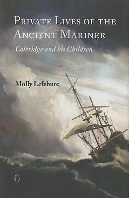 Private Lives of the Ancient Mariner: Coleridge and His Children by Molly Lefebu