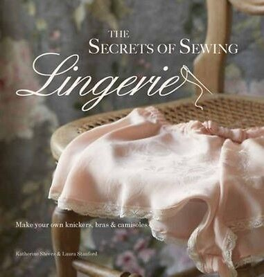 The Secrets of Sewing Lingerie by Katherine Sheers Hardcover Book