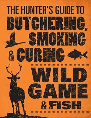 The Hunter's Guide To Butchering, Smoking & Curing Wild - New Paperback Book
