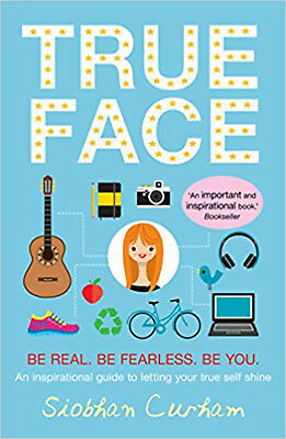 True Face: Be Real. Be Fearless. Be You!, New, Curham, Siobhan Book