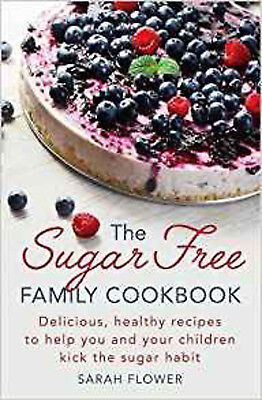 The Sugar-Free Family Cookbook: Delicious, healthy recipes to help you and your