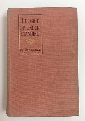 THE GIFT OF UNDERSTANDING by Prentice Mulford ** FIRST EDITION 1908 ** VERY RARE