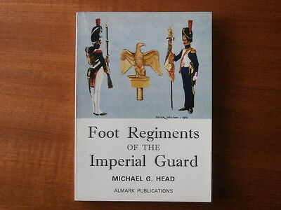 Foot Regiments of the Imperial Guard by Michael G. Head