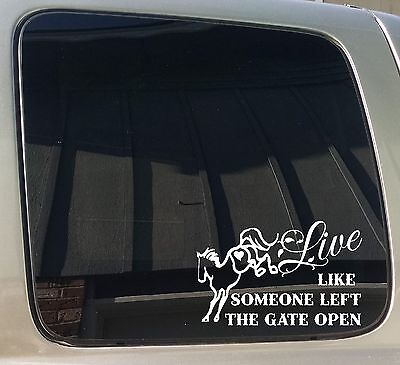 Live Like someone Left the Gate Open Trail Horse Western Window Decal Sticker