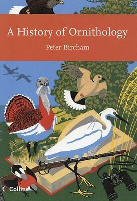 New Naturalist 104 - A HISTORY OF ORNITHOLOGY Peter Bircham 2007 Harper Collins