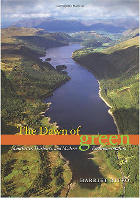 The Dawn of Green : Manchester, Thirlmere, and Modern Environmentalism by...