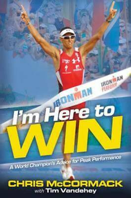 I'm here to win: a world champion's advice for peak performance by Chris