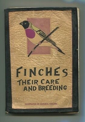 1936 Finches their Care and Feeding 80 pages all Color Plates Book